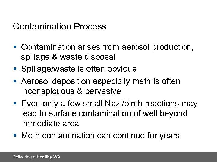 Contamination Process § Contamination arises from aerosol production, spillage & waste disposal § Spillage/waste