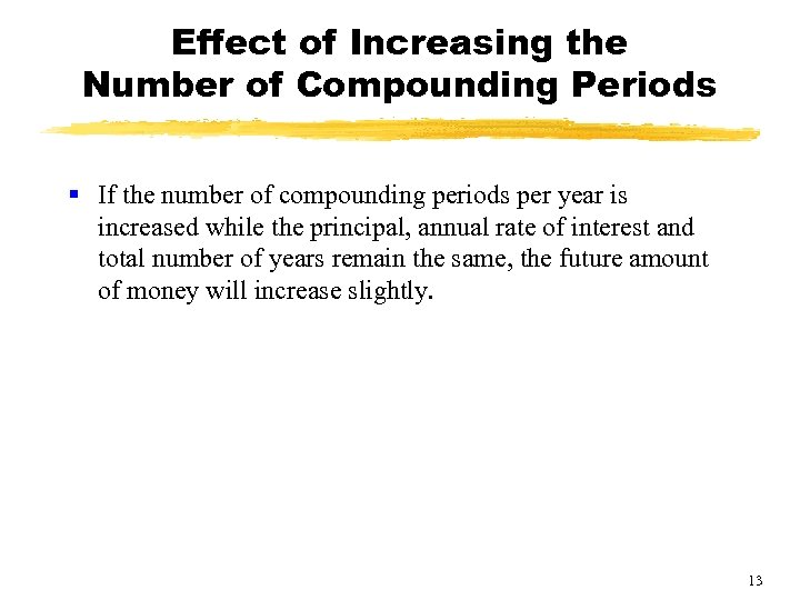 Effect of Increasing the Number of Compounding Periods § If the number of compounding