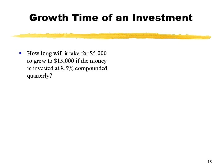 Growth Time of an Investment § How long will it take for $5, 000