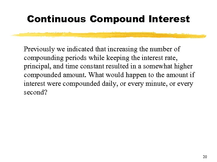 Continuous Compound Interest Previously we indicated that increasing the number of compounding periods while