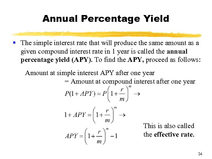 Annual Percentage Yield § The simple interest rate that will produce the same amount