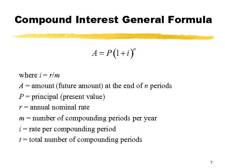 Compound Interest General Formula where i = r/m A = amount (future amount) at