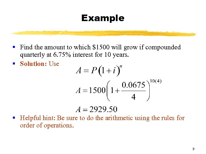 Example § Find the amount to which $1500 will grow if compounded quarterly at