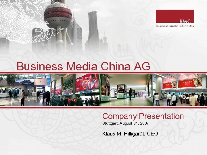Business Media China AG Company Presentation Stuttgart, August 31, 2007 Klaus M. Hilligardt, CEO