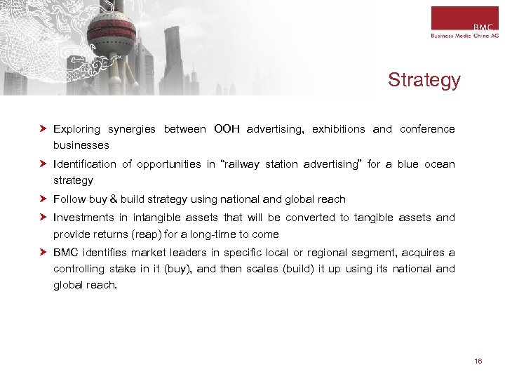Strategy Exploring synergies between OOH advertising, exhibitions and conference businesses Identification of opportunities in