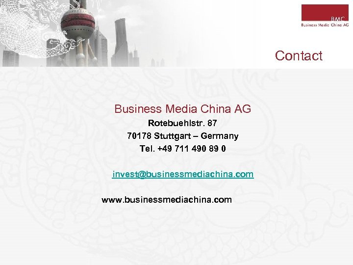 Contact Business Media China AG Rotebuehlstr. 87 70178 Stuttgart – Germany Tel. +49 711