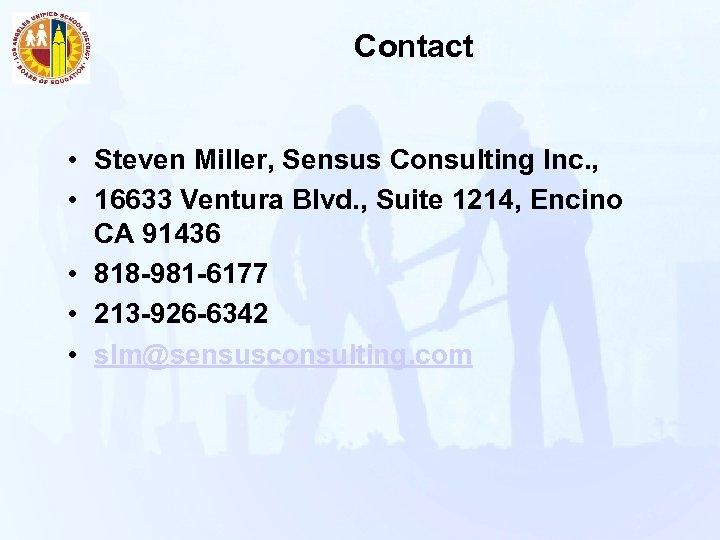 Contact • Steven Miller, Sensus Consulting Inc. , • 16633 Ventura Blvd. , Suite
