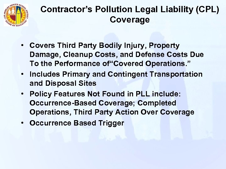 Contractor's Pollution Legal Liability (CPL) Coverage • Covers Third Party Bodily Injury, Property Damage,