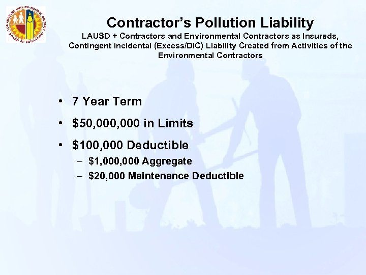 Contractor's Pollution Liability LAUSD + Contractors and Environmental Contractors as Insureds, Contingent Incidental (Excess/DIC)
