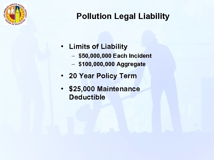 Pollution Legal Liability • Limits of Liability – $50, 000 Each Incident – $100,