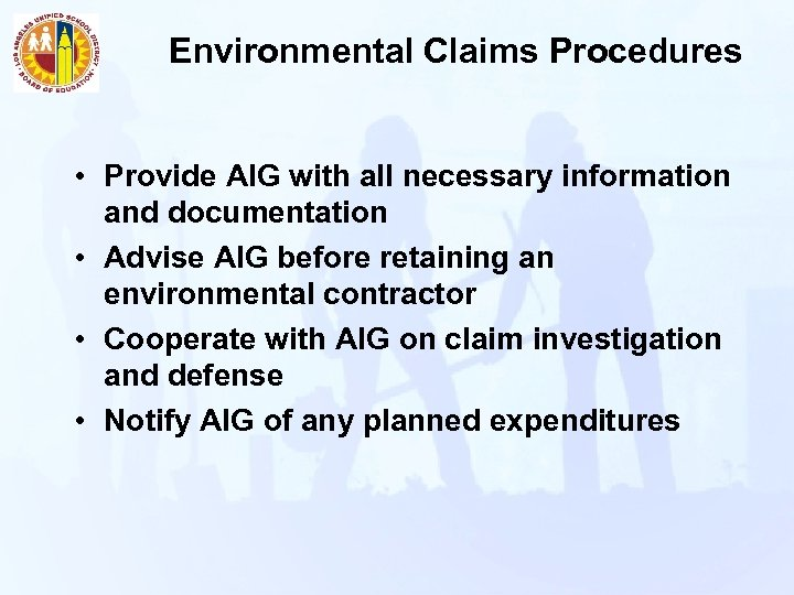 Environmental Claims Procedures • Provide AIG with all necessary information and documentation • Advise