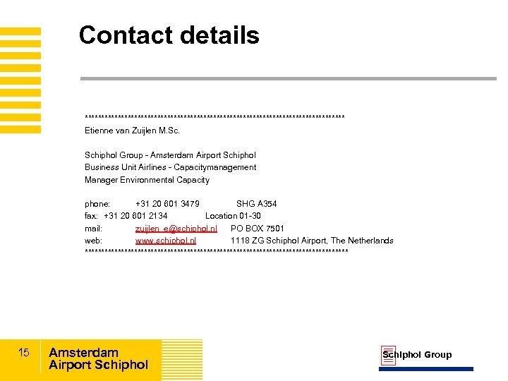 Contact details **************************************** Etienne van Zuijlen M. Schiphol Group - Amsterdam Airport Schiphol Business