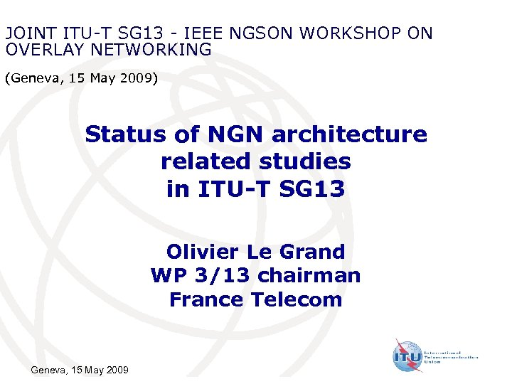 JOINT ITU-T SG 13 - IEEE NGSON WORKSHOP ON OVERLAY NETWORKING (Geneva, 15 May