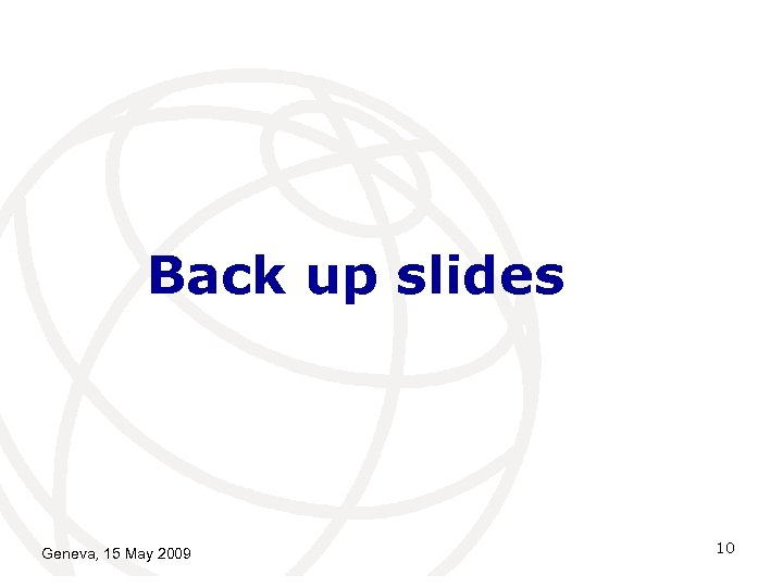 Back up slides Geneva, 15 May 2009 10