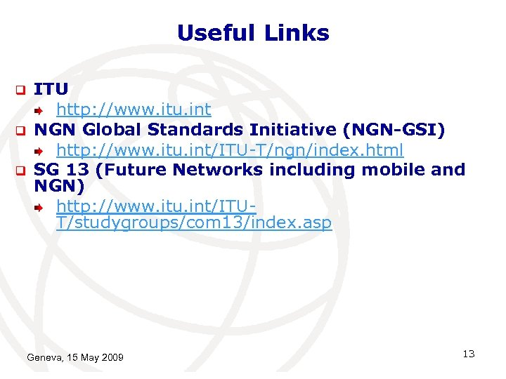 Useful Links q q q ITU http: //www. itu. int NGN Global Standards Initiative