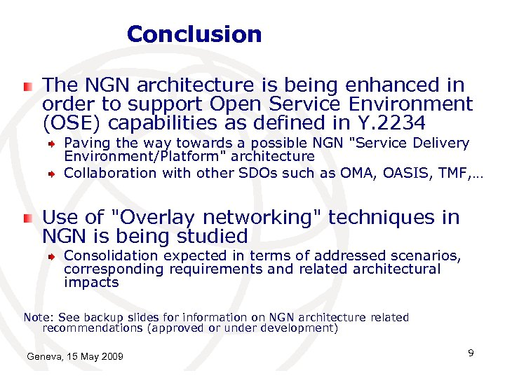 Conclusion The NGN architecture is being enhanced in order to support Open Service Environment