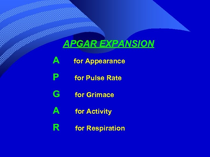 APGAR EXPANSION A for Appearance P for Pulse Rate G for Grimace A for