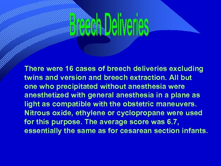 There were 16 cases of breech deliveries excluding twins and version and breech extraction.