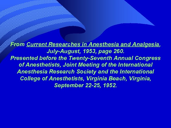 From Current Researches in Anesthesia and Analgesia, July-August, 1953, page 260. Presented before the