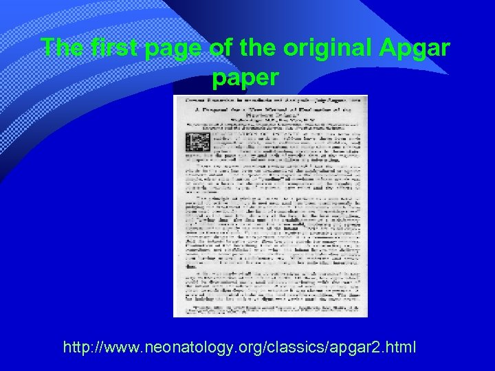 The first page of the original Apgar paper http: //www. neonatology. org/classics/apgar 2. html