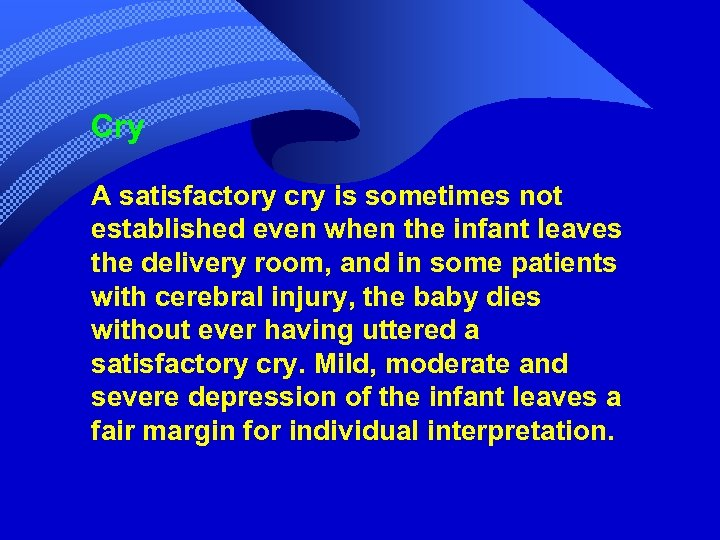 Cry A satisfactory cry is sometimes not established even when the infant leaves the