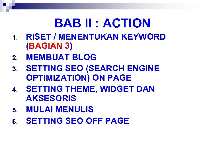 BAB II : ACTION 1. 2. 3. 4. 5. 6. RISET / MENENTUKAN KEYWORD