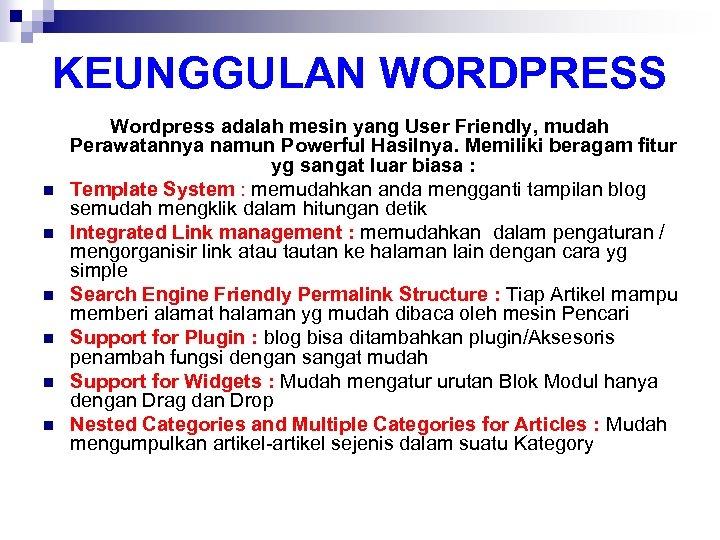 KEUNGGULAN WORDPRESS n n n Wordpress adalah mesin yang User Friendly, mudah Perawatannya namun
