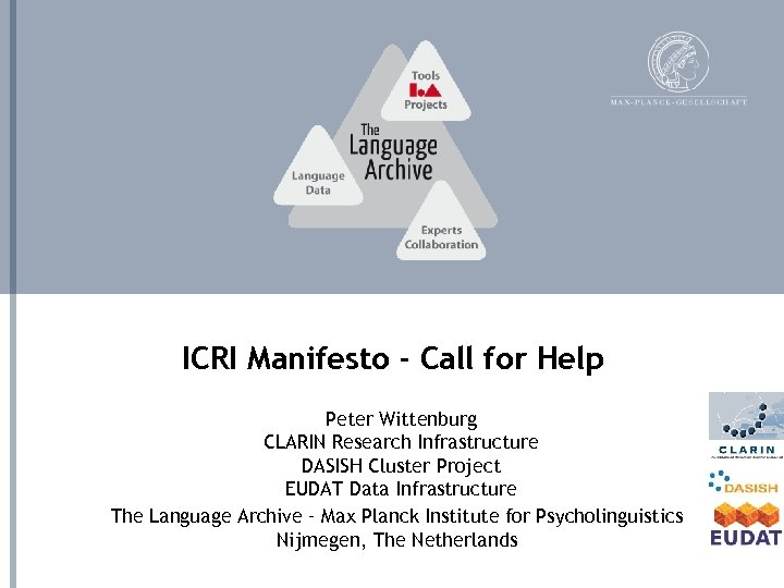 ICRI Manifesto - Call for Help Peter Wittenburg CLARIN Research Infrastructure DASISH Cluster Project
