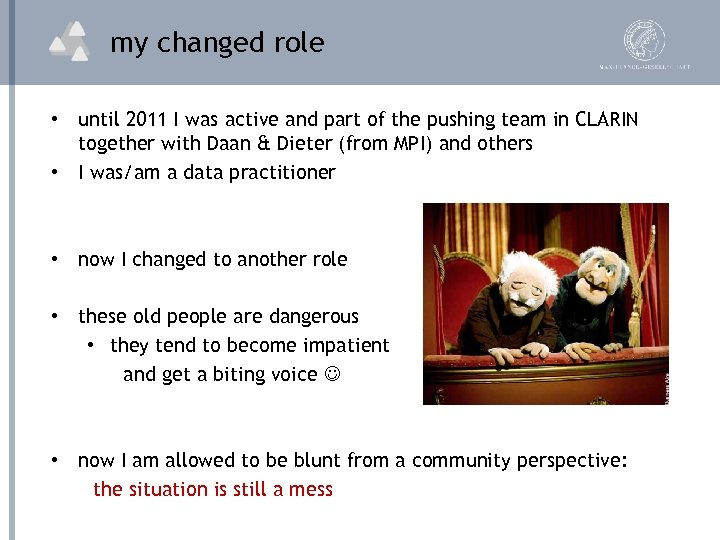my changed role • until 2011 I was active and part of the pushing