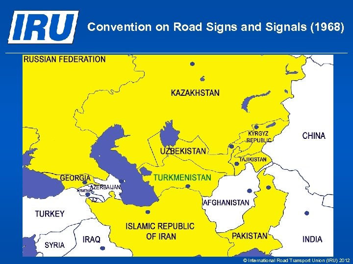 Convention on Road Signs and Signals (1968) © International Road Transport Union (IRU) 2012