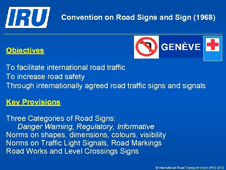 Convention on Road Signs and Sign (1968) Objectives To facilitate international road traffic To