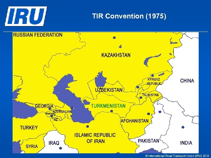 TIR Convention (1975) © International Road Transport Union (IRU) 2012