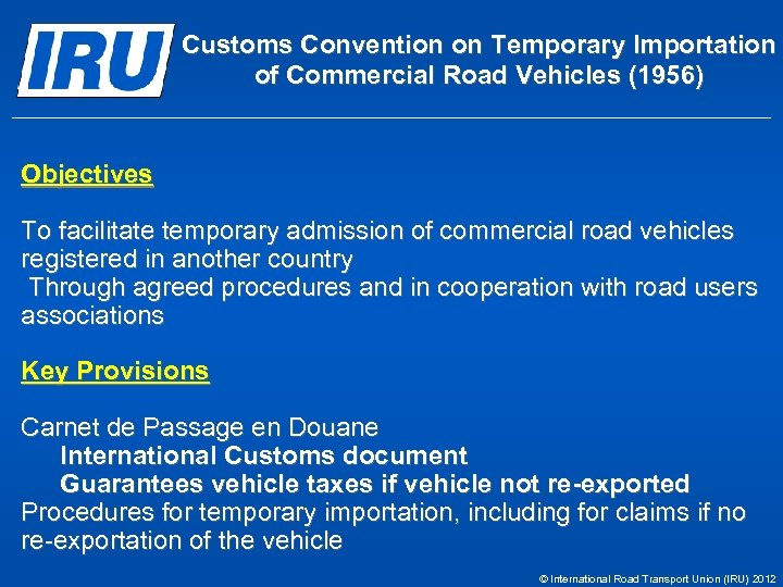 Customs Convention on Temporary Importation of Commercial Road Vehicles (1956) Objectives To facilitate temporary