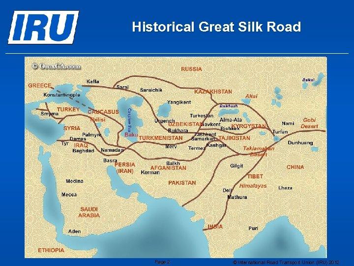 Historical Great Silk Road Page 2 © International Road Transport Union (IRU) 2012
