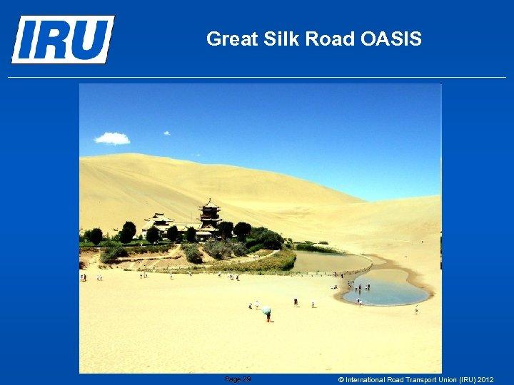 Great Silk Road OASIS Page 29 © International Road Transport Union (IRU) 2012