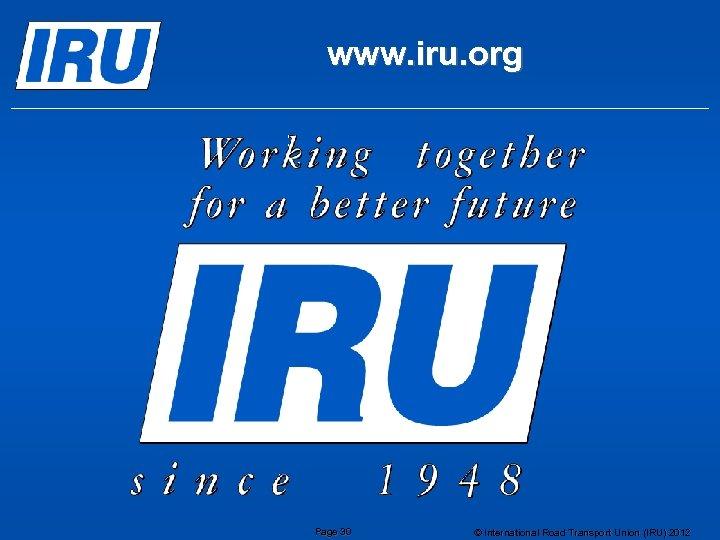 www. iru. org Page 30 © International Road Transport Union (IRU) 2012