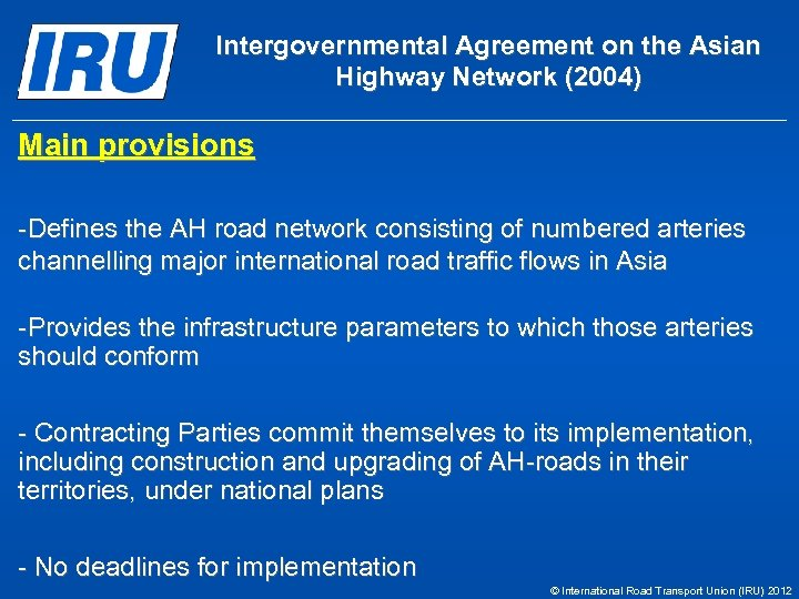 Intergovernmental Agreement on the Asian Highway Network (2004) Main provisions -Defines the AH road