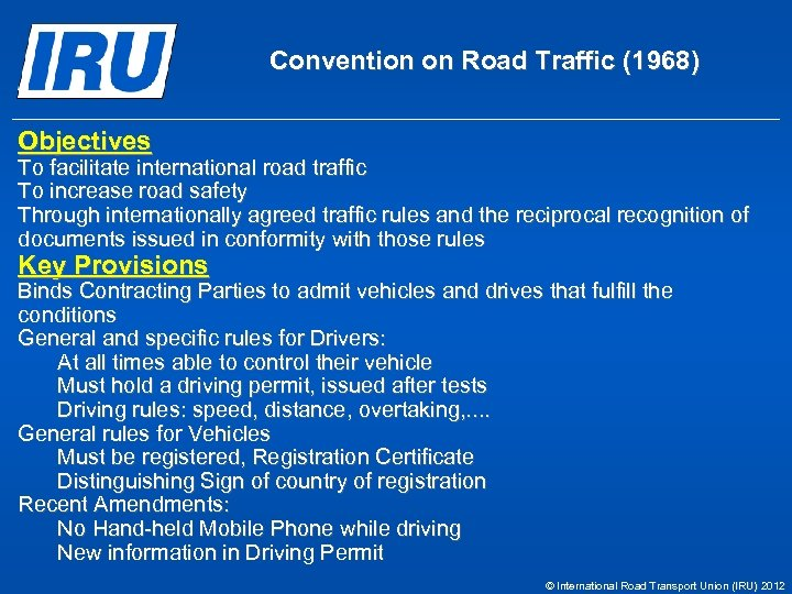Convention on Road Traffic (1968) Objectives To facilitate international road traffic To increase road