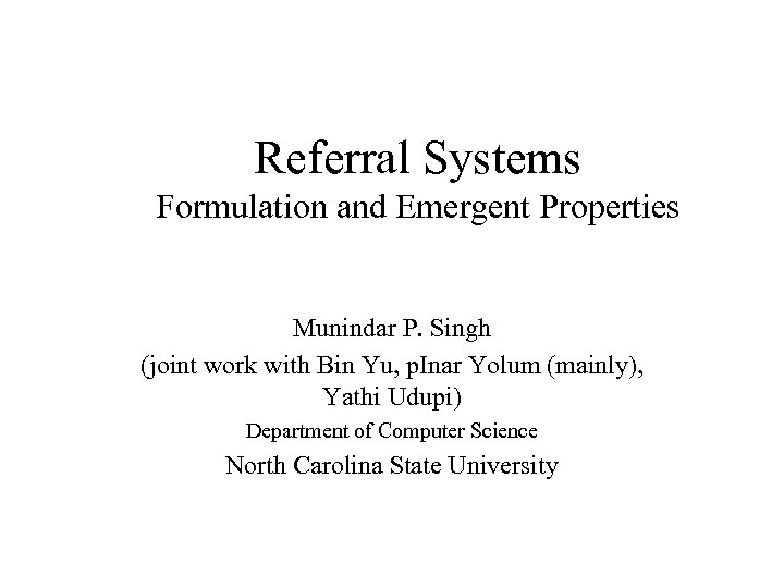 Referral Systems Formulation and Emergent Properties Munindar P. Singh (joint work with Bin Yu,