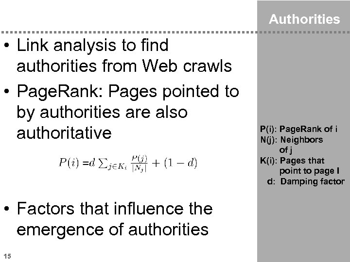 Authorities • Link analysis to find authorities from Web crawls • Page. Rank: Pages