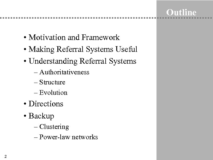 Outline • Motivation and Framework • Making Referral Systems Useful • Understanding Referral Systems