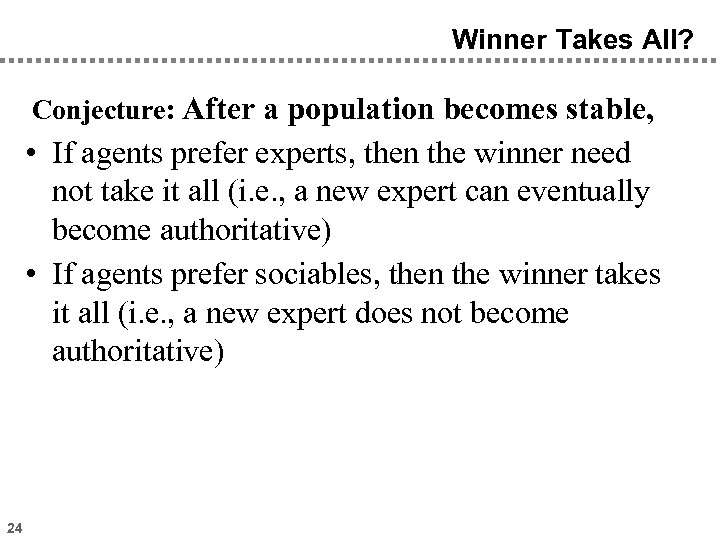 Winner Takes All? Conjecture: After a population becomes stable, • If agents prefer experts,