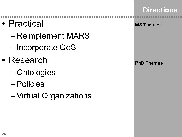 Directions • Practical MS Themes – Reimplement MARS – Incorporate Qo. S • Research