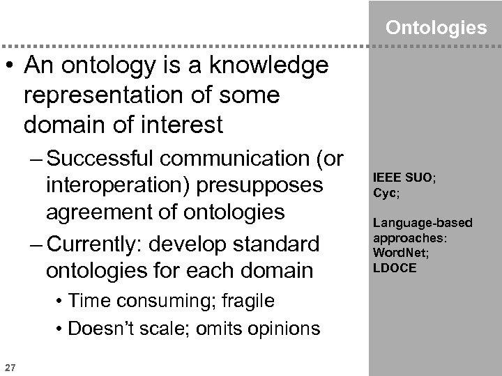 Ontologies • An ontology is a knowledge representation of some domain of interest –