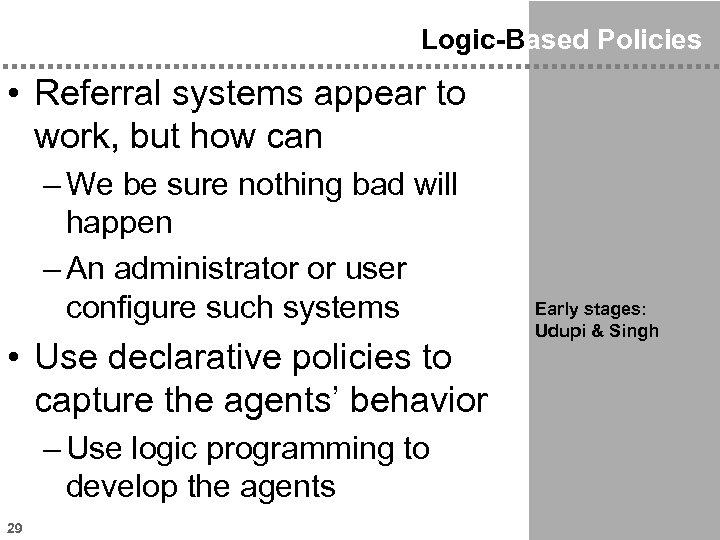 Logic-Based Policies • Referral systems appear to work, but how can – We be