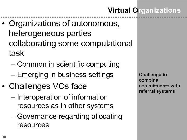 Virtual Organizations • Organizations of autonomous, heterogeneous parties collaborating some computational task – Common