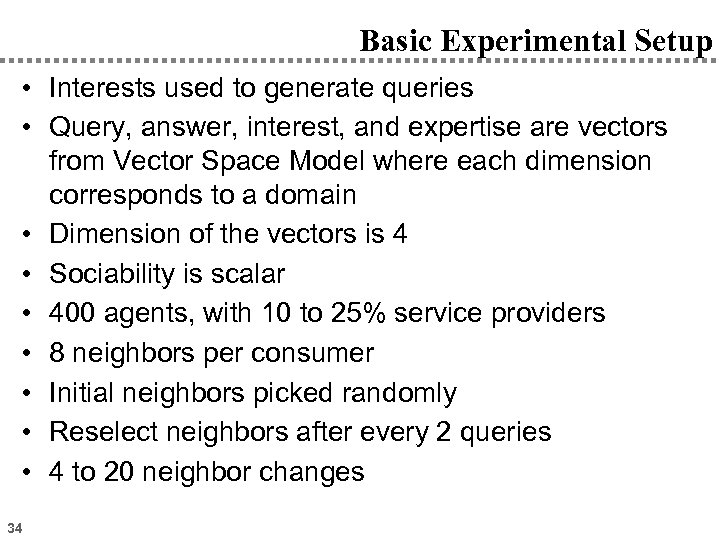 Basic Experimental Setup • Interests used to generate queries • Query, answer, interest, and