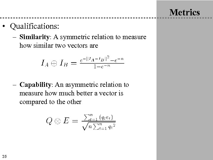 Metrics • Qualifications: – Similarity: A symmetric relation to measure how similar two vectors