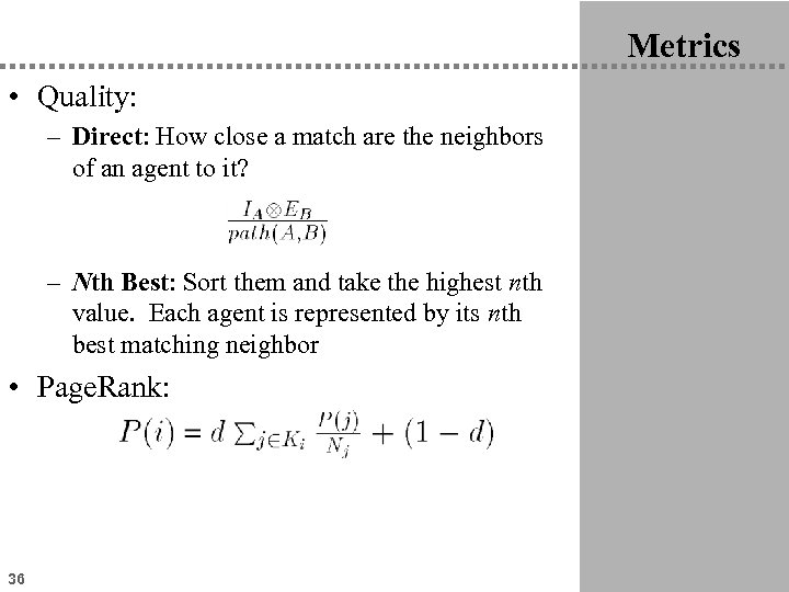Metrics • Quality: – Direct: How close a match are the neighbors of an