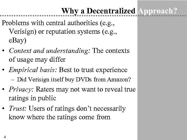 Why a Decentralized Approach? Problems with central authorities (e. g. , Verisign) or reputation